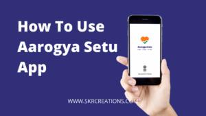 Read more about the article What is Aarogya Setu and How to use Aarogya Setu App